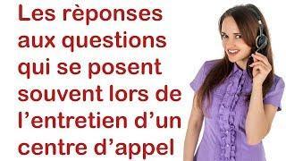 Les RÉPONSES aux Questions qui se posent souvent lors d'un entretien dans un centre d'appel